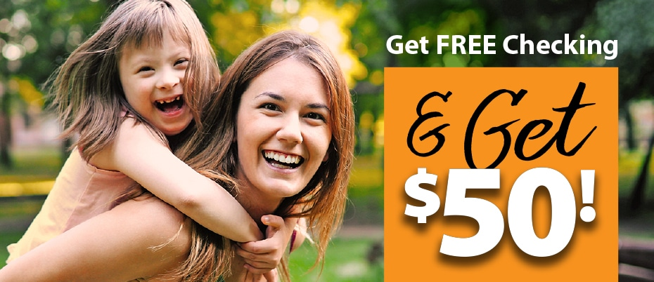 Woman giving young girla piggyback ride with text: Get free checking & get $50