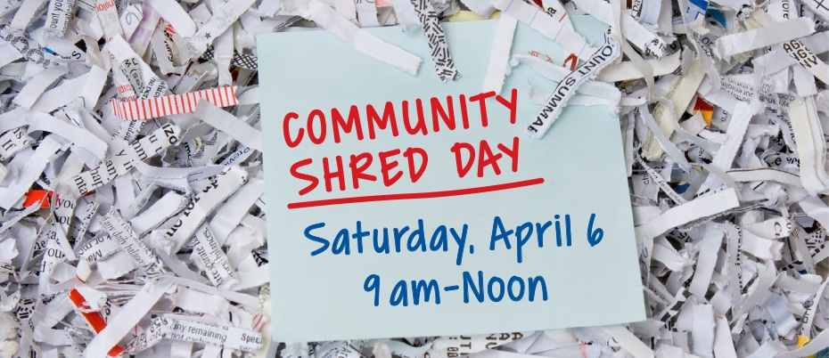 Pile of shredded paper with sticky note on top with text: Community Shred Day, Saturday, April 6, 9am - Noon