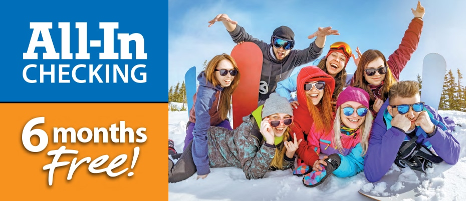 Group of young adult friends having fun skiing. Text: All-In Checking - 6 months free