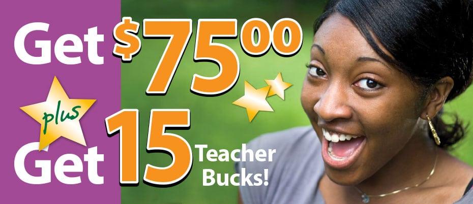 Happy woman with text: Get $75 plus get $15 Teacher Bucks